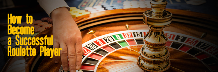 How to Become a Successful Roulette Player