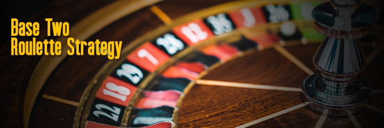 Base Two Roulette Strategy