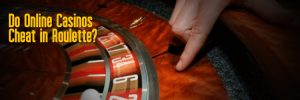 Why Good Roulette Casinos Never Cheat